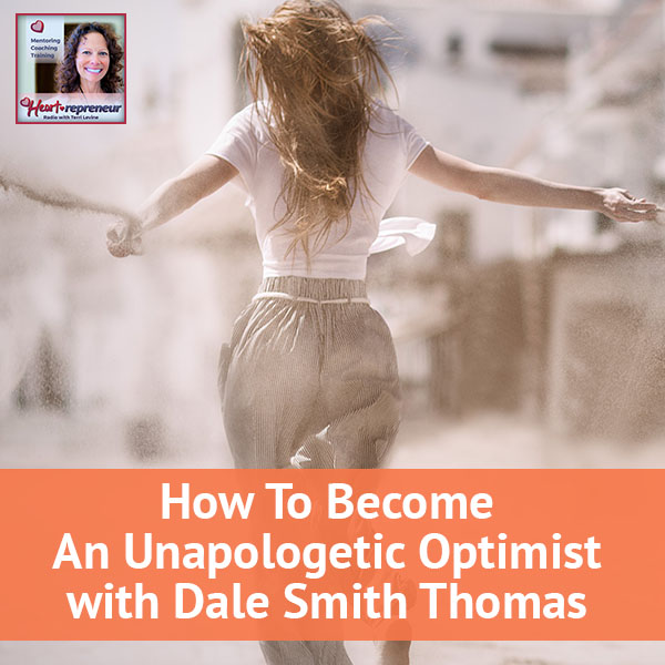 Heartrepreneur® Radio   Episode 91   How To Become An Unapologetic Optimist With Dale Smith Thomas