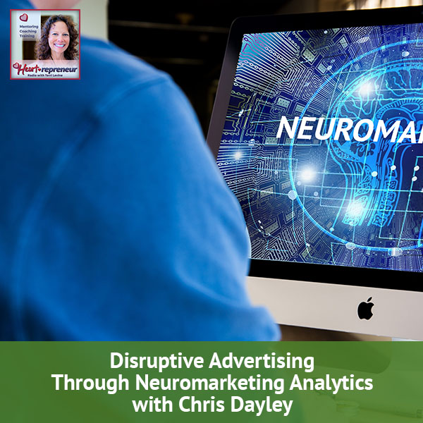 Heartrepreneur® Radio | Episode 92 | Disruptive Advertising Through Neuromarketing Analytics With Chris Dayley