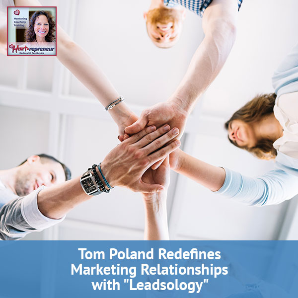 "Heartrepreneur® Radio | Episode 93 | Tom Poland Redefines Marketing Relationships with ""Leadsology"""