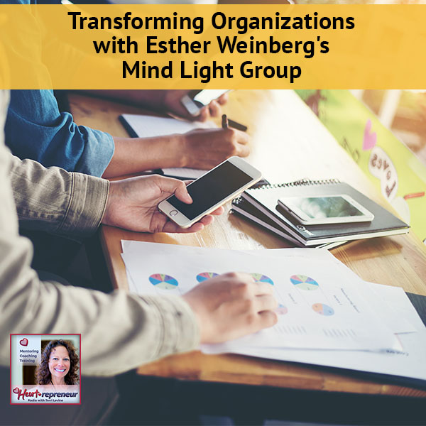 Heartrepreneur® Radio | Episode 94 | Transforming Organizations With Esther Weinberg's Mind Light Group