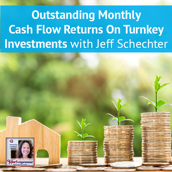 Heartrepreneur® Radio | Episode 100 | Outstanding Monthly Cash Flow Returns On Turnkey Investments With Jeff Schechter