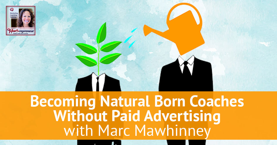 102hprbanner - Heartrepreneur® Radio | Episode 102 | Becoming Natural Born Coaches Without Paid Advertising With Marc Mawhinney