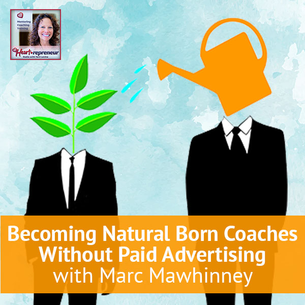 Heartrepreneur® Radio | Episode 102 | Becoming Natural Born Coaches Without Paid Advertising With Marc Mawhinney