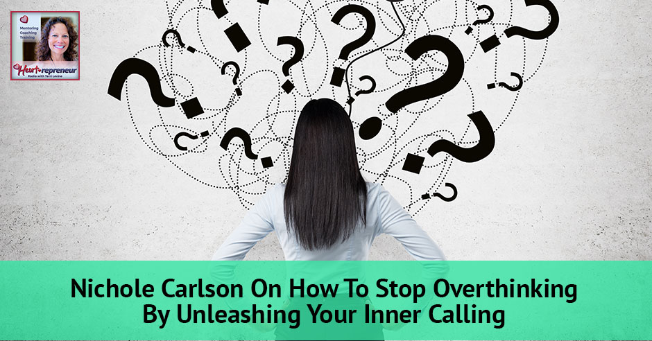 104hprbanner - Heartrepreneur® Radio | Episode 104 | Nichole Carlson On How To Stop Overthinking By Unleashing Your Inner Calling