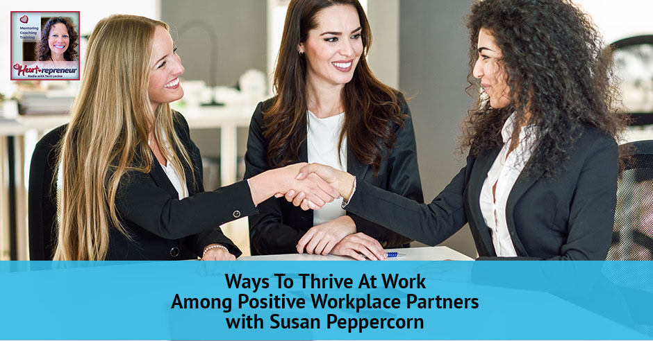 105hprbanner - Heartrepreneur® Radio | Episode 105 | Ways To Thrive At Work Among Positive Workplace Partners With Susan Peppercorn