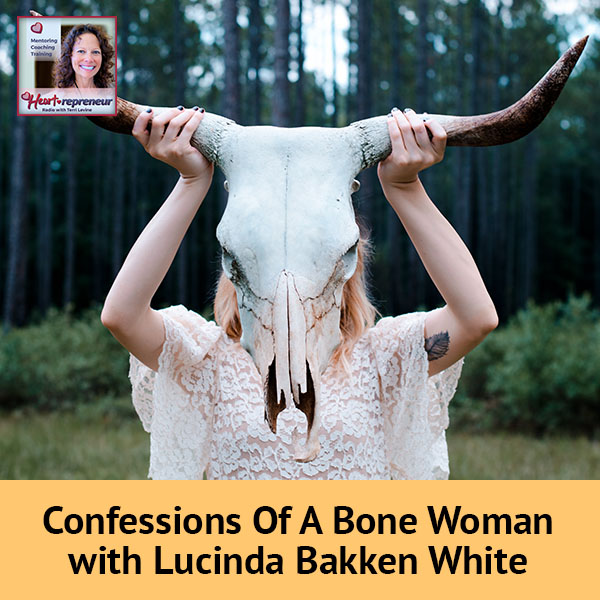 Heartrepreneur® Radio | Episode 106 | Confessions Of A Bone Woman With Lucinda Bakken White