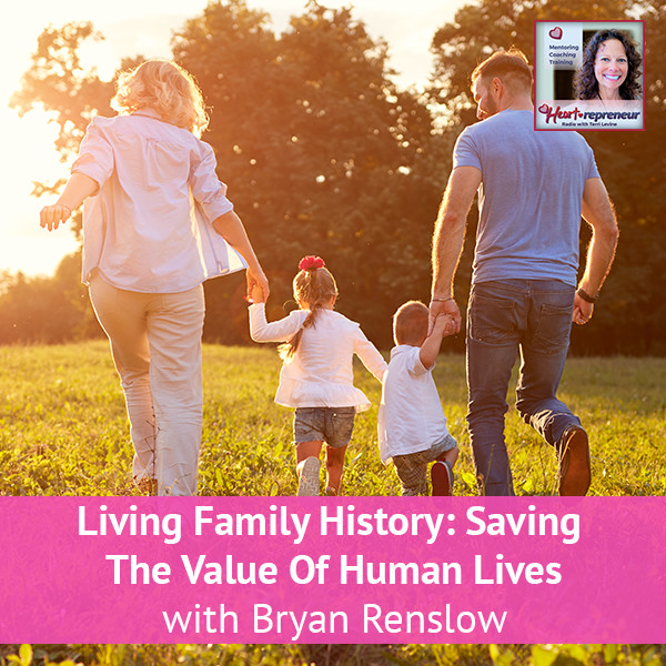 Heartrepreneur® Radio | Episode 107 | Living Family History: Saving The Value Of Human Lives with Bryan Renslow