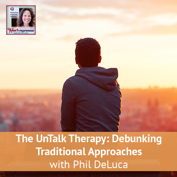 Heartrepreneur® Radio | Episode 108 | The UnTalk Therapy: Debunking Traditional Approaches with Phil DeLuca