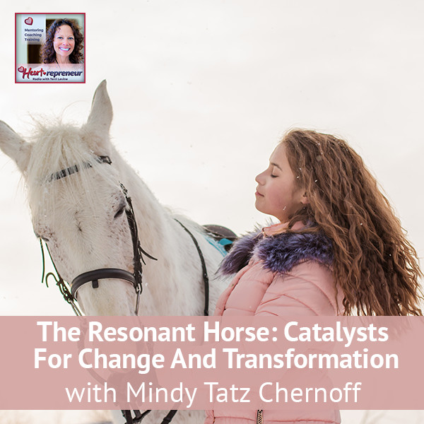 Heartrepreneur® Radio | Episode 109 | The Resonant Horse: Catalysts For Change And Transformation with Mindy Tatz Chernoff