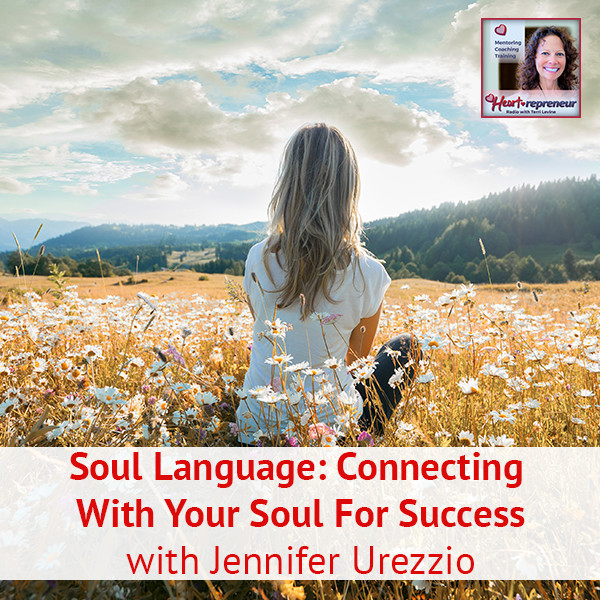 Heartrepreneur® Radio | Episode 110 | Soul Language: Connecting With Your Soul For Success with Jennifer Urezzio