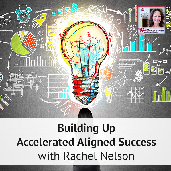 Heartrepreneur® Radio | Episode 114 | Building Up Accelerated Aligned Success with Rachel Nelson