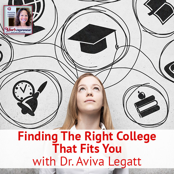 Heartrepreneur® Radio | Episode 119 | Finding The Right College That Fits You with Dr. Aviva Legatt