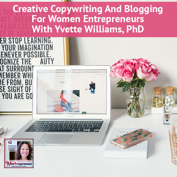Heartrepreneur® Radio | Episode 95 | Creative Copywriting And Blogging For Women Entrepreneurs With Yvette Williams, PhD