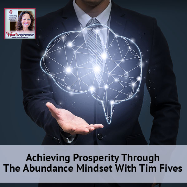 Heartrepreneur® Radio | Episode 97 | Achieving Prosperity Through The Abundance Mindset With Tim Fives