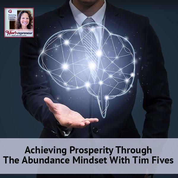 Heartrepreneur® Radio | Episode 97 | Achieving Prosperity Through The Abundance Mindset With Tim Fives