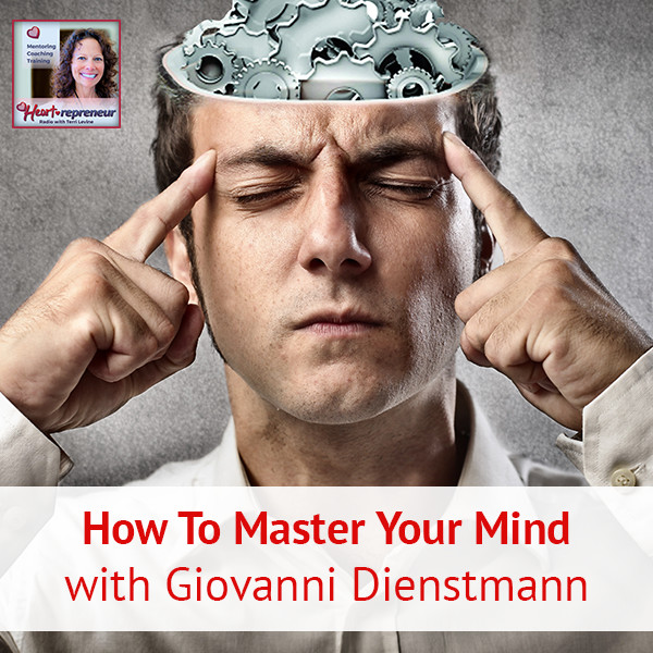 Heartrepreneur® Radio | Episode 111 | How To Master Your Mind with Giovanni Dienstmann