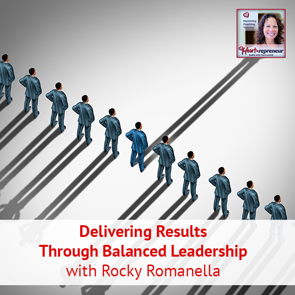 Heartrepreneur® Radio | Episode 120 | Delivering Results Through Balanced Leadership with Rocky Romanella
