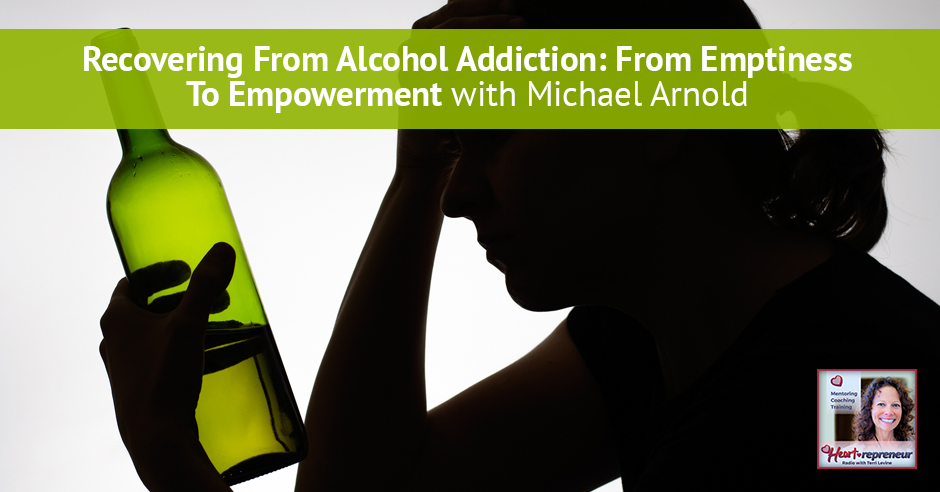 120hprbanner - Heartrepreneur® Radio | Episode 121 | Recovering From Alcohol Addiction: From Emptiness To Empowerment with Michael Arnold