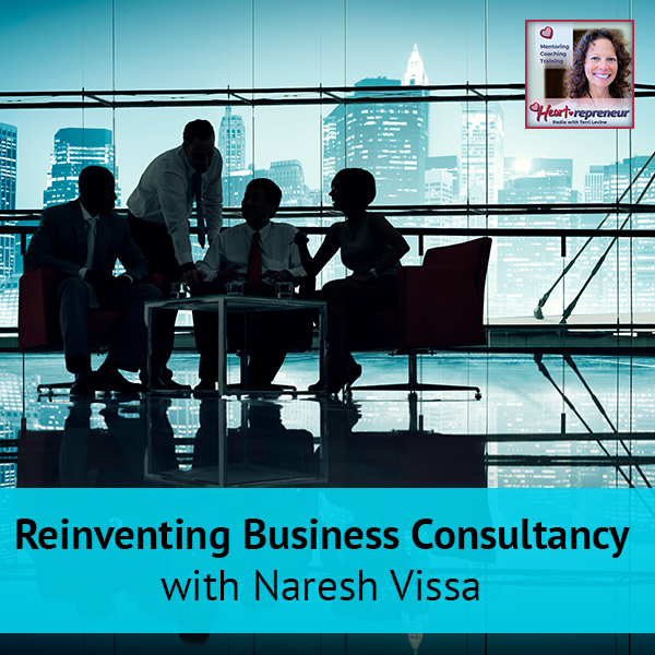 Heartrepreneur® Radio | Episode 122 | Reinventing Business Consultancy with Naresh Vissa
