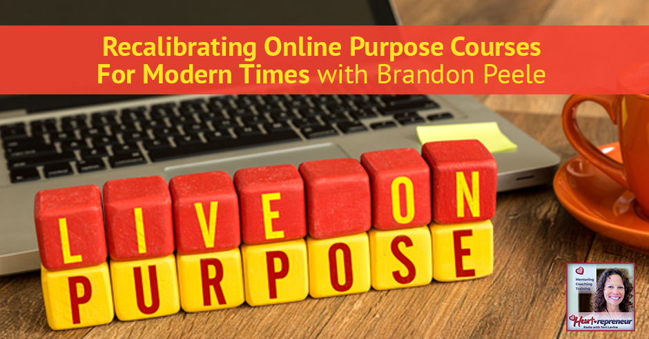 122hprbanner - Heartrepreneur® Radio | Episode 123 | Recalibrating Online Purpose Courses For Modern Times with Brandon Peele