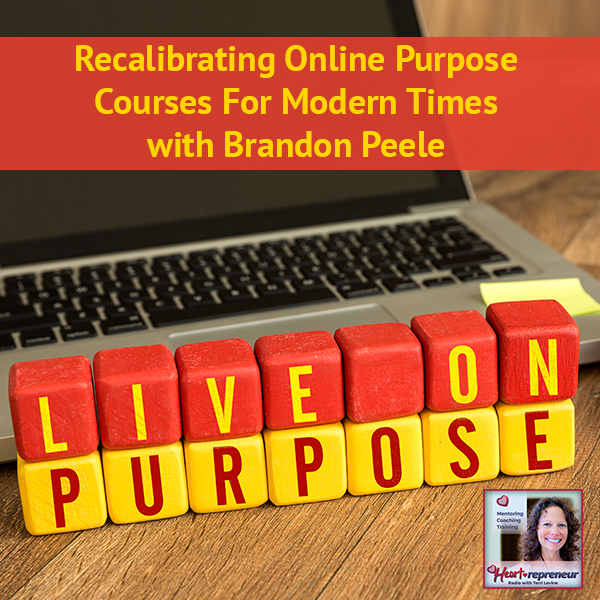 Heartrepreneur® Radio | Episode 123 | Recalibrating Online Purpose Courses For Modern Times with Brandon Peele