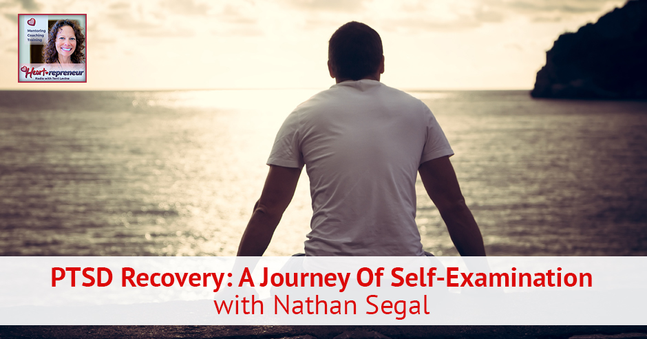 123hprbanner - Heartrepreneur® Radio | Episode 124 | PTSD Recovery: A Journey Of Self-Examination with Nathan Segal