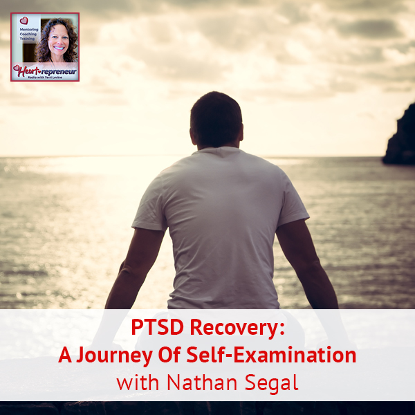 Heartrepreneur® Radio | Episode 124 | PTSD Recovery: A Journey Of Self-Examination with Nathan Segal