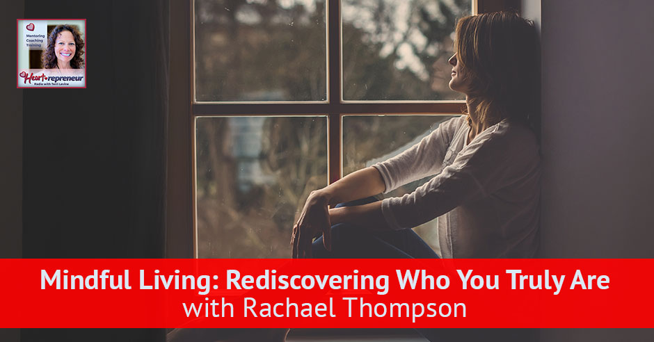 125hprbanner - Heartrepreneur® Radio | Episode 126 | Mindful Living: Rediscovering Who You Truly Are with Rachael Thompson