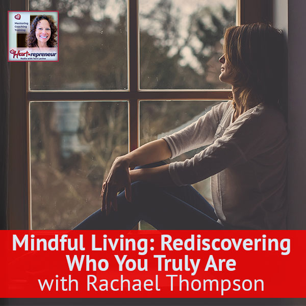 Heartrepreneur® Radio | Episode 126 | Mindful Living: Rediscovering Who You Truly Are with Rachael Thompson