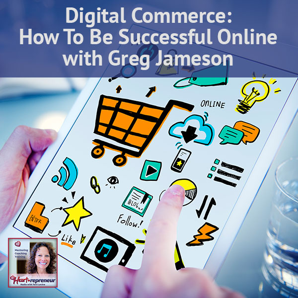 Heartrepreneur® Radio | Episode 129 | Digital Commerce: How To Be Successful Online with Greg Jameson