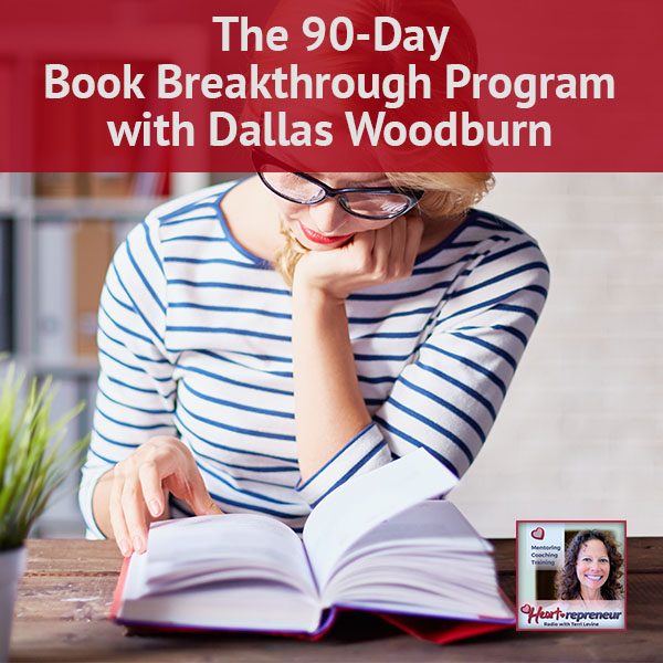 Heartrepreneur® Radio | Episode 130 | The 90-Day Book Breakthrough Program with Dallas Woodburn