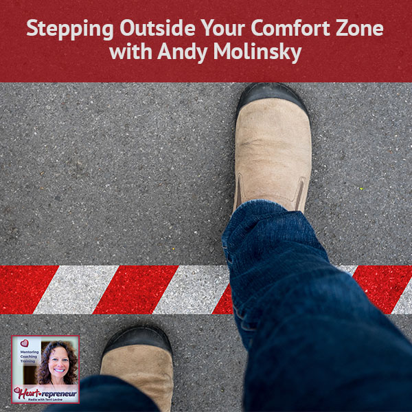 Heartrepreneur® Radio | Episode 133 | Stepping Outside Your Comfort Zone with Andy Molinsky