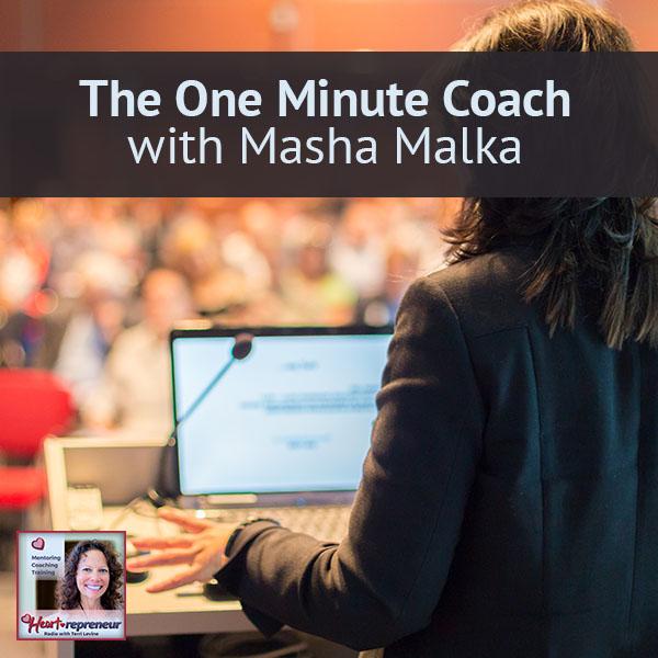 Heartrepreneur® Radio | Episode 125 | The One Minute Coach with Masha Malka