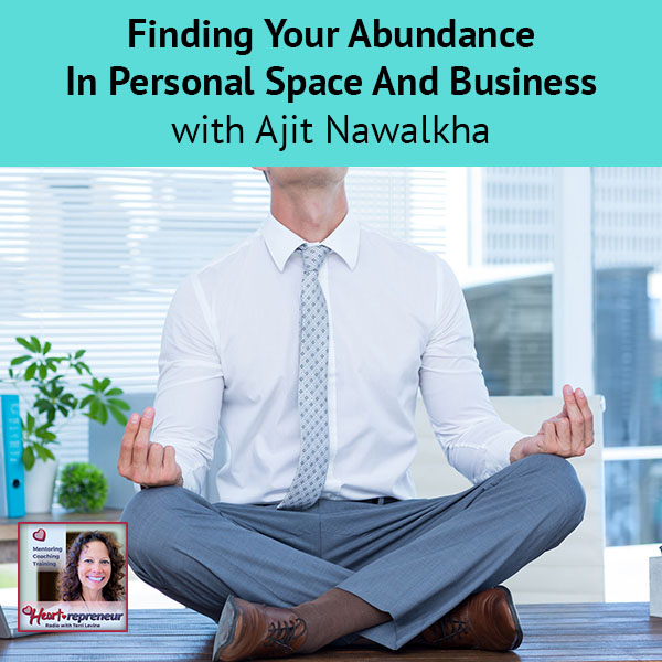 Heartrepreneur® Radio | Episode 140 | Finding Your Abundance In Personal Space And Business with Ajit Nawalkha