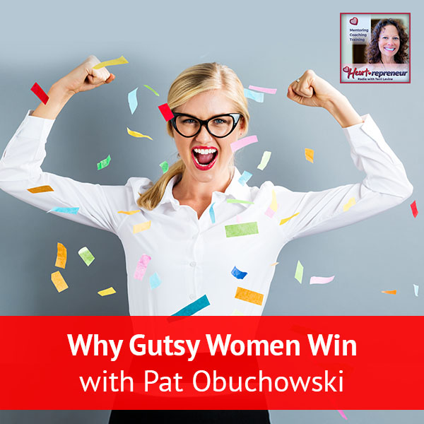 Heartrepreneur® Radio | Episode 142 | Why Gutsy Women Win with Pat Obuchowski