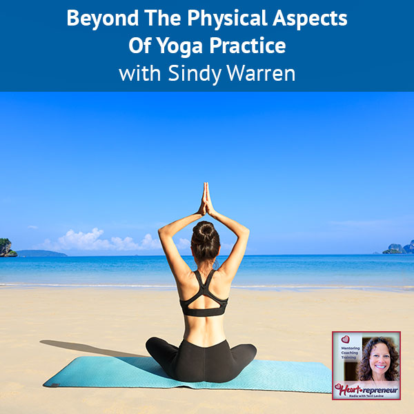 Heartrepreneur® Radio | Episode 143 | Beyond The Physical Aspects Of Yoga Practice with Sindy Warren