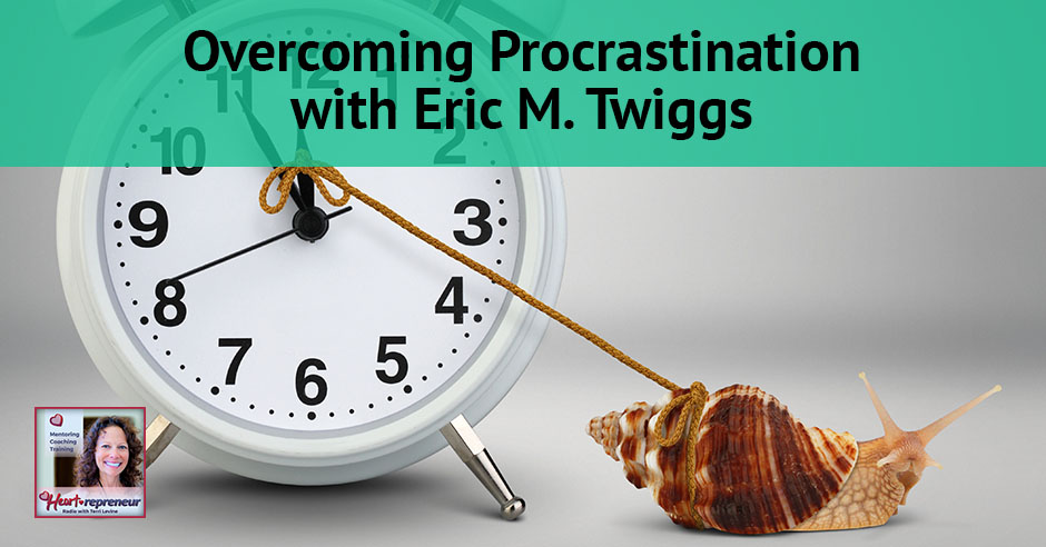 130hprbanner - Heartrepreneur® Radio | Episode 131 | Overcoming Procrastination with Eric M. Twiggs