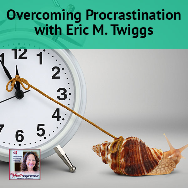 Heartrepreneur® Radio | Episode 131 | Overcoming Procrastination with Eric M. Twiggs
