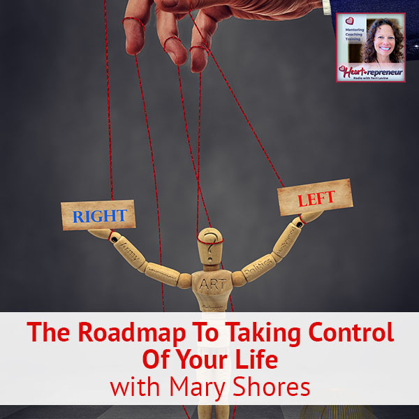 Heartrepreneur® Radio | Episode 135 | The Roadmap To Taking Control Of Your Life with Mary Shores