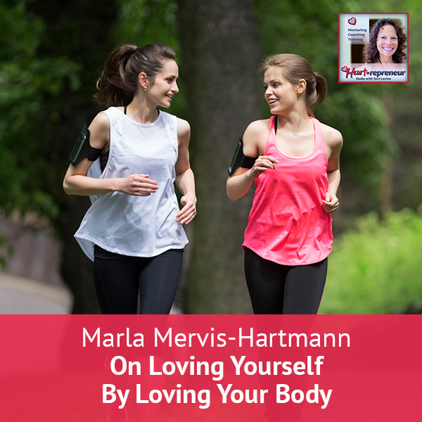 Heartrepreneur® Radio | Episode 146 | Marla Mervis-Hartmann on Loving Yourself By Loving Your Body