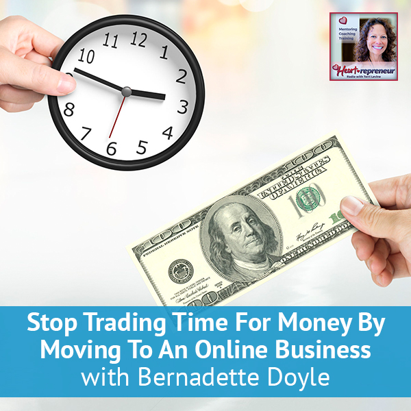 Heartrepreneur® Radio | Episode 145 | Stop Trading Time For Money By Moving To An Online Business with Bernadette Doyle