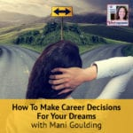 Heartrepreneur® Radio   Episode 147   How To Make Career Decisions For Your Dreams with Mani Goulding