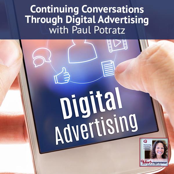 Heartrepreneur® Radio   Episode 150   Continuing Conversations Through Digital Advertising with Paul Potratz