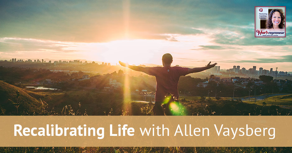 134HPRbanner - Heartrepreneur® Radio | Episode 134 | Recalibrating Life with Allen Vaysberg