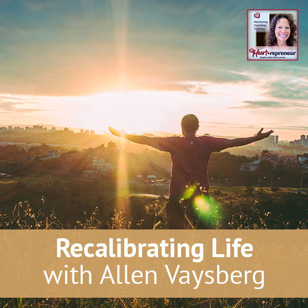 Heartrepreneur® Radio | Episode 134 | Recalibrating Life with Allen Vaysberg