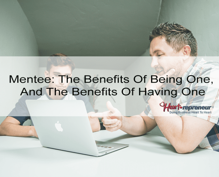 Mentee: The Benefits of Being One, and the Benefits of Having One