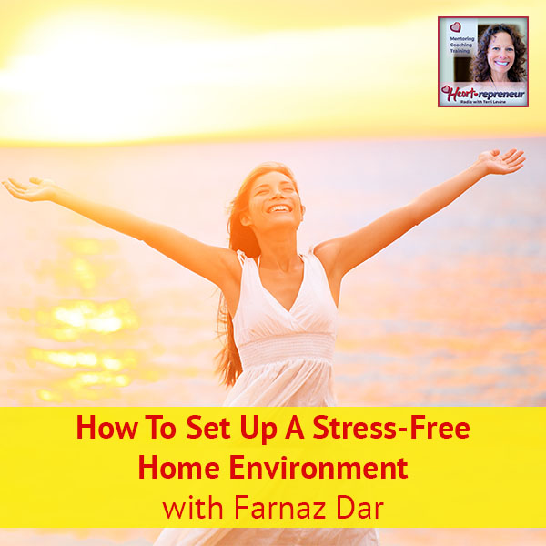 Heartrepreneur® Radio   Episode 141   How To Set Up A Stress-Free Home Environment with Farnaz Dar