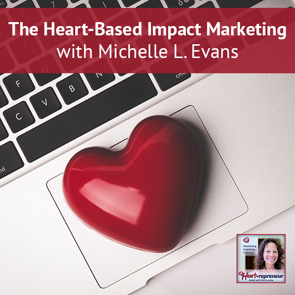 Heartrepreneur® Radio | Episode 162 | The Heart-Based Impact Marketing with Michelle L. Evans