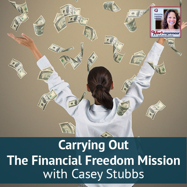 Heartrepreneur® Radio | Episode 163 | Carrying Out The Financial Freedom Mission with Casey Stubbs