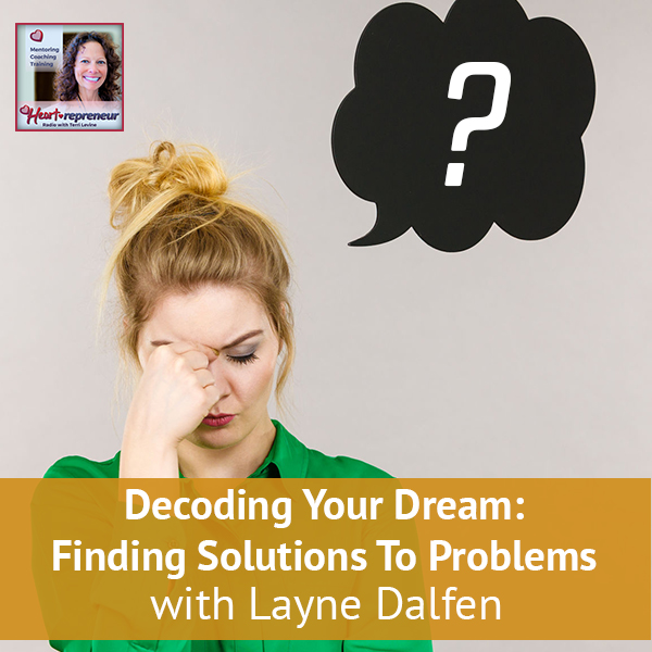 Heartrepreneur® Radio | Episode 164 | Decoding Your Dream: Finding Solutions To Problems with Layne Dalfen